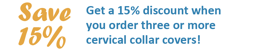 Get a 15% discount when you order three or more cervical collar covers!